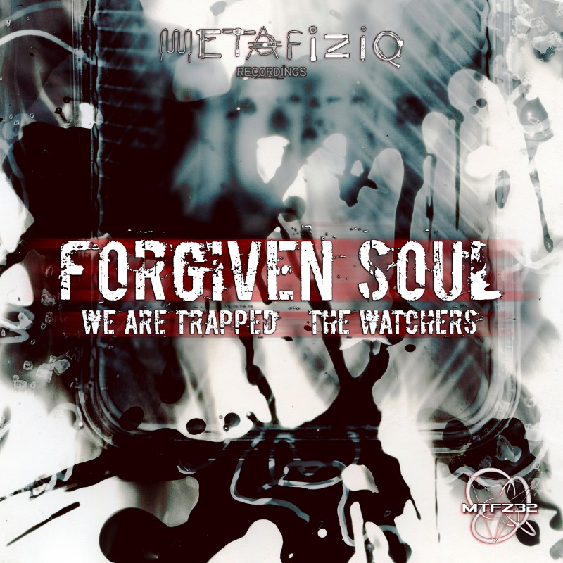 MTFZ32 FORGIVEN SOUL - We Are Trapped / The Watchers (2016)